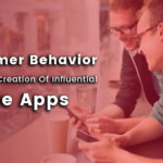 Consumer Behavior Drives The Creation Of Influential Mobile Apps