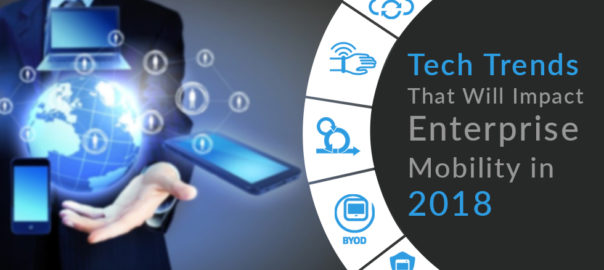 Tech Trends That Will Impact Enterprise Mobility In 2018
