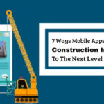 7 Ways Mobile Apps Can Take Construction Industry To The Next Level