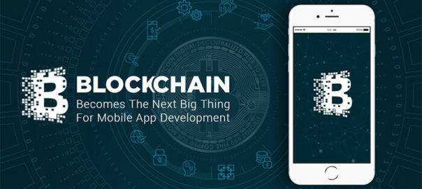 Blockchain Becomes The Next Big Thing For Mobile App Development