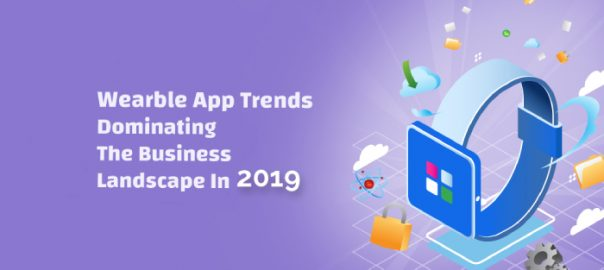 Wearble App Trends Dominating The Business Landscape In 2019