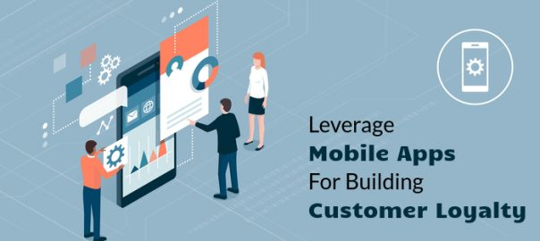 Leverage Mobile Apps For Building Customer Loyalty