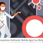 Dealing with Coronavirus Outbreak Mobile App Can Help