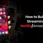Steps involved to build Video Streaming App like Netflix