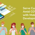 How to Serve Customers Amid COVID-19 with Mobile App Development