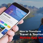 How to Transform Travel & Tourism Industry with Mobile App Development