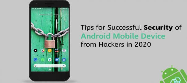 Tips for Successful Security of Android Mobile Device from Hackers in 2020
