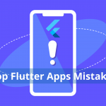Top Flutter Apps Mistakes You Should Avoid